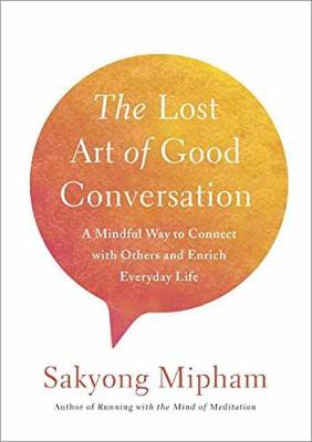 Picture of The Lost Art Of Good Conversation : A Mindful Way to Connect with Othersand Enrich Everyday Life