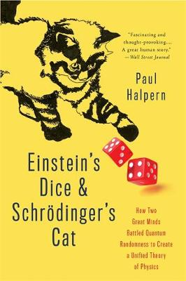 Picture of Einstein's Dice and Schroedinger's Cat : How Two Great Minds Battled Quantum Randomness to Create a Unified Theory of Physics