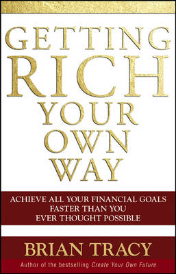 Picture of Getting Rich Your Own Way : Achieve All Your Financial Goals Faster Than You Ever Thought Possible