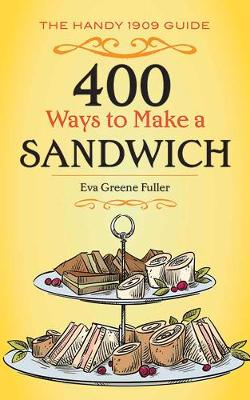 Picture of 400 Ways to Make a Sandwich: The Handy 1909 Guide