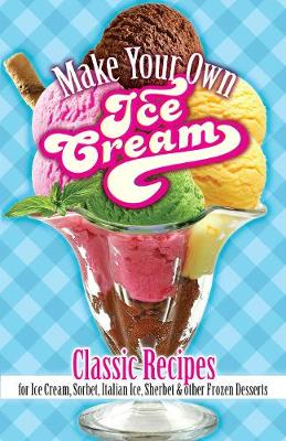 Picture of Make Your Own Ice Cream: Classic Recipes for Ice Cream, Sorbet, Italian Ice, Sherbet and Other Frozen Desserts