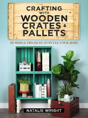 Picture of Crafting with Wooden Crates and Pallets: 25 Simple Projects to Style Your Home