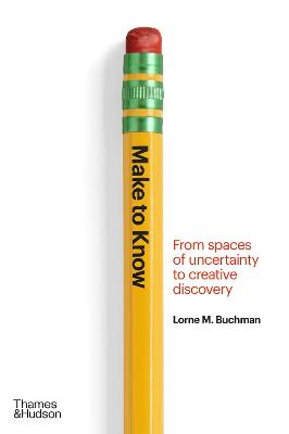 Make to Know : From Spaces of Uncertainty to Creative Discovery