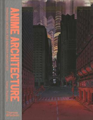 Picture of Anime Architecture : Imagined Worlds and Endless Megacities
