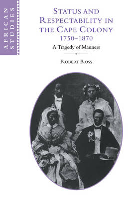 Picture of African Studies: Status and Respectability in the Cape Colony, 1750-1870: A Tragedy of Manners Series Number 98