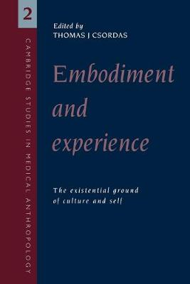 Picture of Cambridge Studies in Medical Anthropology: Embodiment and Experience: The Existential Ground of Culture and Self Series Number 2