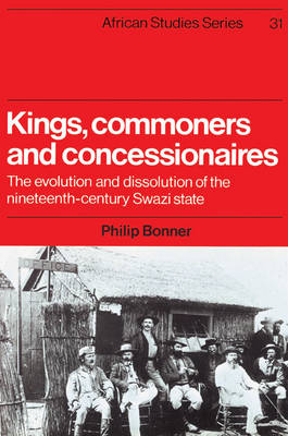 Picture of African Studies: Kings, Commoners and Concessionaires: The Evolution and Dissolution of the Nineteenth-Century Swazi State Series Number 31