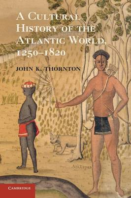 Picture of A Cultural History of the Atlantic World, 1250-1820