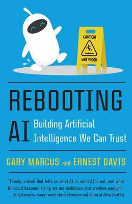Rebooting AI : Building Artificial Intelligence We Can Trust