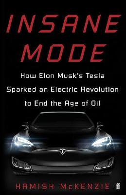 Picture of Insane Mode : How Elon Musk's Tesla Sparked an Electric Revolution to End the Age of Oil