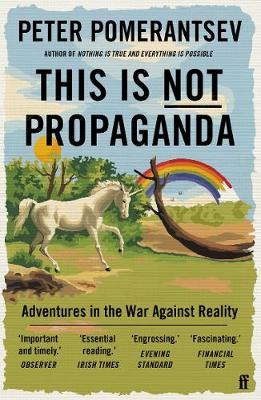 This Is Not Propaganda : Adventures in the War Against Reality