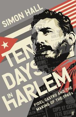Ten Days in Harlem : Fidel Castro and the Making of the 1960s