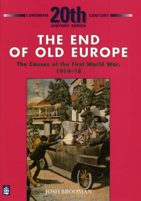 Picture of The End of Old Europe: The Causes of the First World War 1914-18