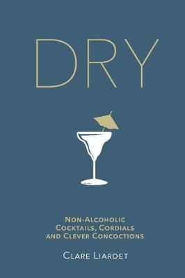 Picture of Dry: Non-Alcoholic Cocktails, Cordials and Clever Concoctions