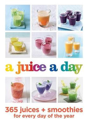 Picture of A Juice a Day : 365 juices + smoothies for every day of the year