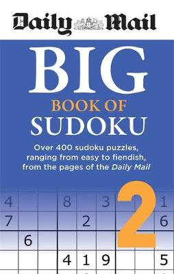 Picture of Daily Mail Big Book of Sudoku Volume 2 : Over 400 sudokus, ranging from easy to fiendish, from the pages of the Daily Mail