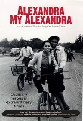 Alexandra my Alexandra : Boxset of 3 DVDs : A six-part documentary series on the history of Alexandra Township