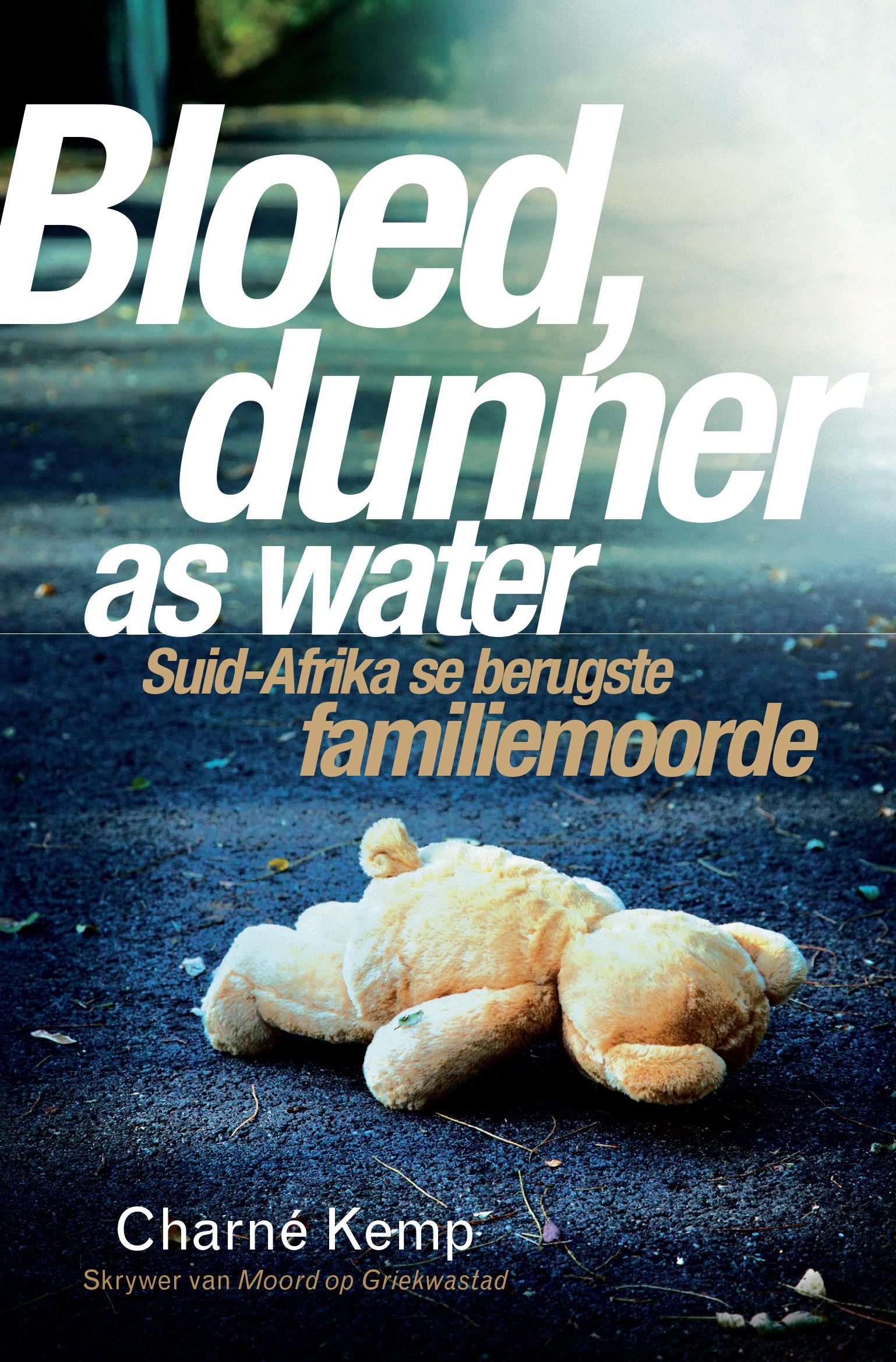 Picture of Bloed, dunner as water : Suid-Afrika se berugste familiemoorde