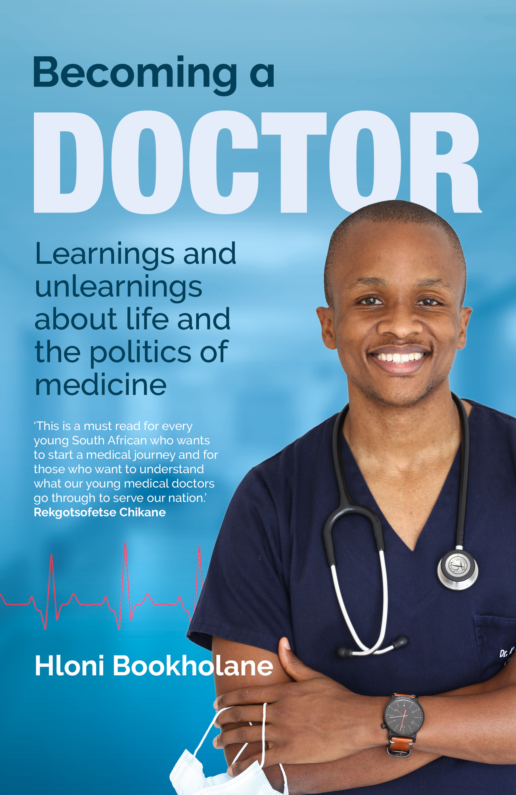 Becoming a Doctor : Learnings and Unlearnings About Life and the Politics of Medicine