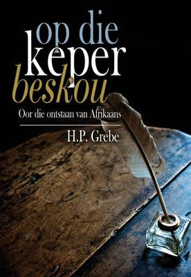 Picture of Op die keper beskou :  - oor die ontstaan van Afrikaans