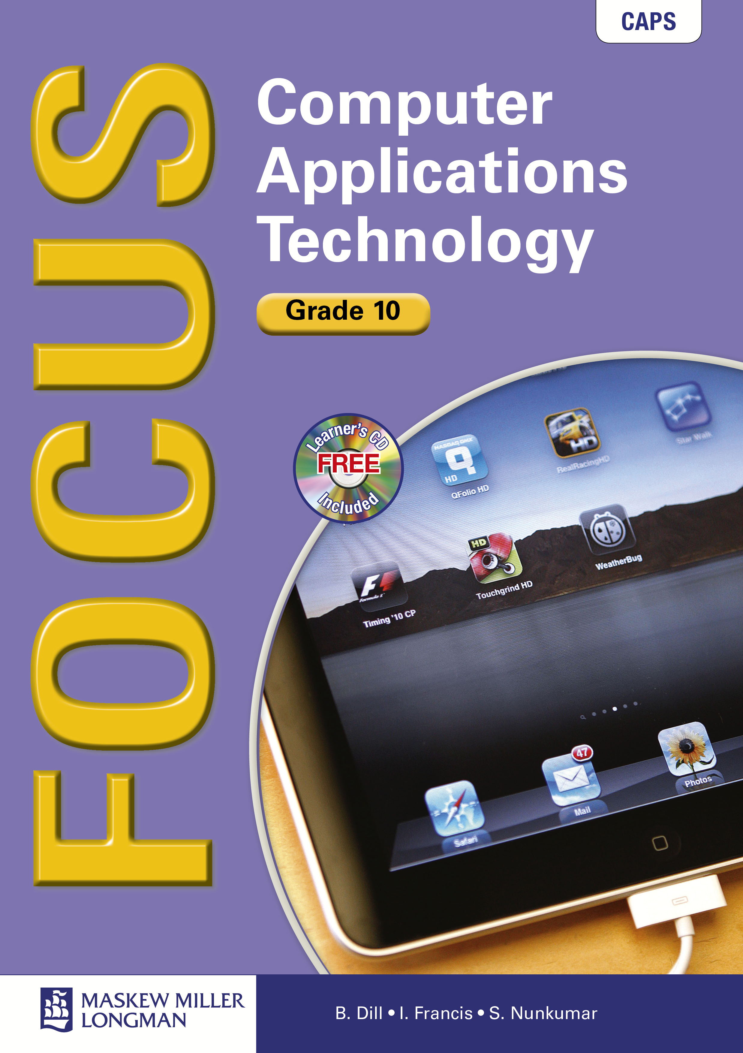 Picture of Focus Computer Applications Technology: Focus Computer Applications Technology: Grade 10: Learner's Book with Learner's CD-ROM Gr 10: Textbook