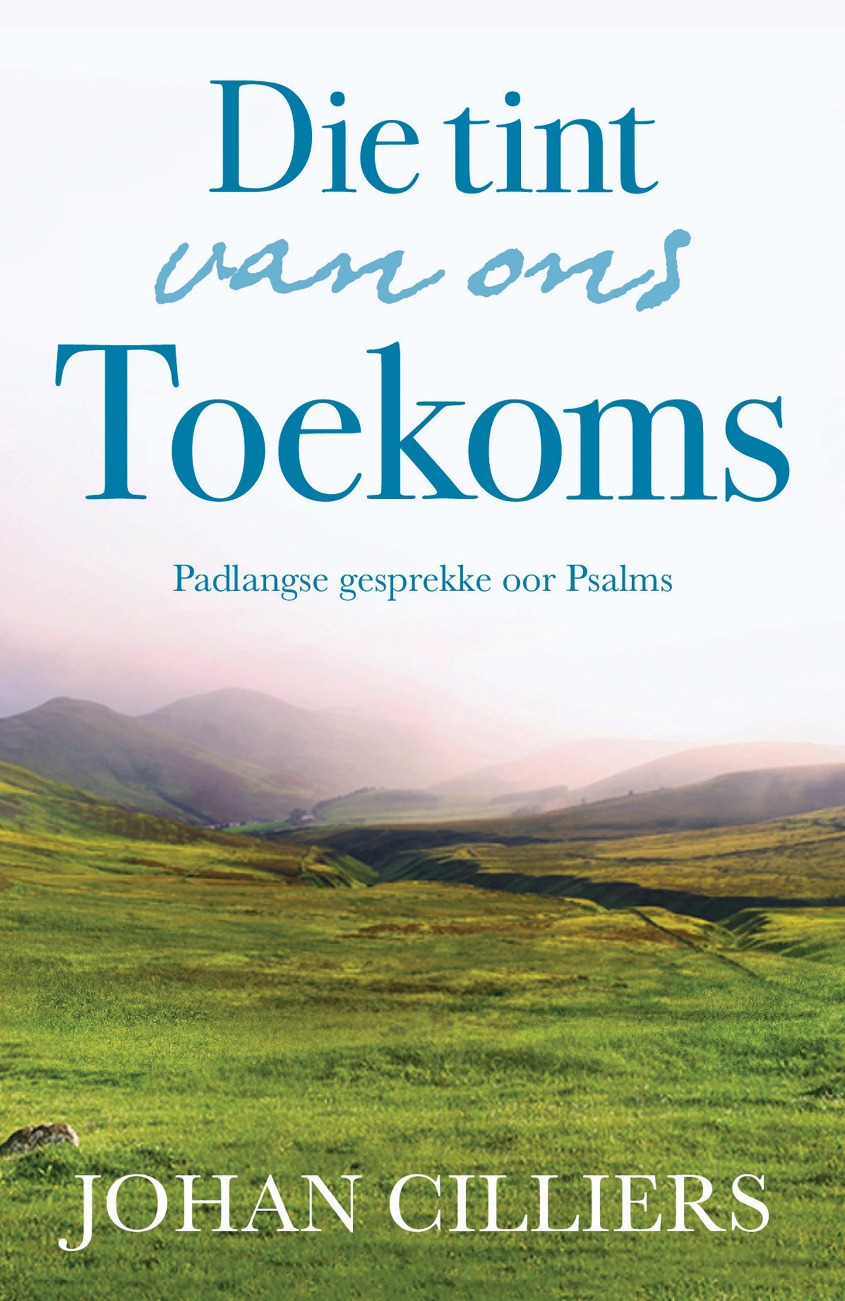 Picture of Die  Tint van ons Toekoms : Padlangse Geprekke Oor Psalms