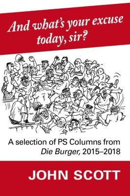 Picture of And What's Your Excuse Today, Sir? : A Selection of PS Columns from Die Burger, 2015-2018