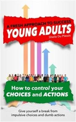Picture of A Fresh Approach to Success for Young Adults : How to contol your choices and actions