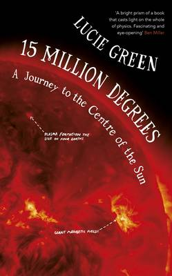 Picture of 15 Million Degrees: A Journey to the Centre of the Sun