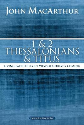 Picture of 1 and 2 Thessalonians and Titus : Living Faithfully in View of Christ's Coming
