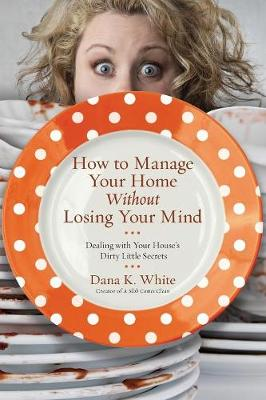 Picture of How to Manage Your Home Without Losing Your Mind : Dealing with Your House's Dirty Little Secrets