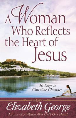Picture of A Woman Who Reflects the Heart of Jesus : 30 Ways to Christlike Character