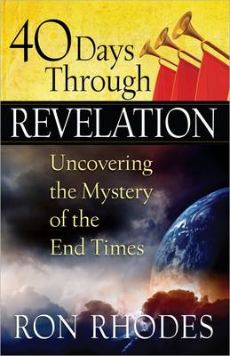 40 Days Through Revelation : Uncovering the Mystery of the End Times