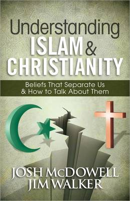 Picture of Understanding Islam and Christianity: Beliefs That Separate Us and How to Talk About Them