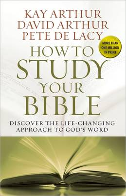 How to Study Your Bible : Discover the Life-changing Approach to God's Word