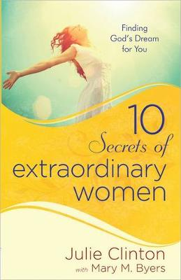 Picture of 10 Secrets of Extraordinary Women : Finding God's Dream for You