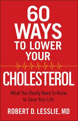 Picture of 60 Ways to Lower Your Cholesterol : What You Really Need to Know to Save Your Life