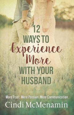 Picture of 12 Ways to Experience More with Your Husband: More Trust. More Passion. More Communication.