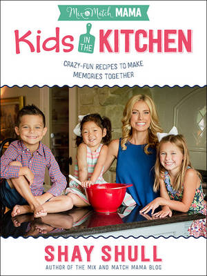 Picture of Mix-And-Match Mama Kids in the Kitchen: Crazy-Fun Recipes to Make Memories Together