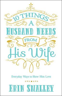 Picture of 10 Things a Husband Needs from His Wife: Everyday Ways to Show Him Love