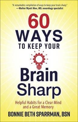 Picture of 60 Ways to Keep Your Brain Sharp: Helpful Habits for a Clear Mind and a Great Memory