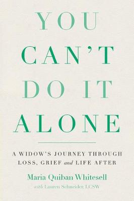 You Can't Do It Alone : A Widow's Journey Through Loss, Grief and Life After