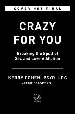 Crazy for You : Breaking the Spell of Sex and Love Addiction