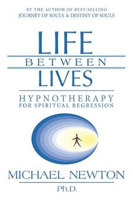 Picture of Life Between Lives: Hypnotherapy for Spiritual Regression