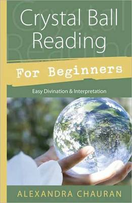 Picture of Crystal Ball Reading for Beginners : Easy Divination and Interpretation