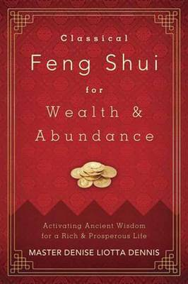 Picture of Classical Feng Shui for Wealth and Abundance : Activating Ancient Wisdom for a Rich and Prosperous Life