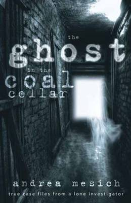 Picture of Ghost in the Coal Cellar : True Case Files from a Lone Investigator