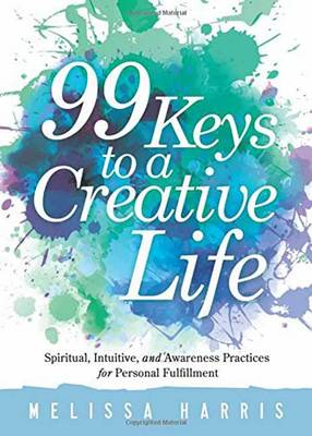 Picture of 99 Keys to a Creative Life : Spiritual, Intuitive, and Awareness Practices for Personal Fulfillment