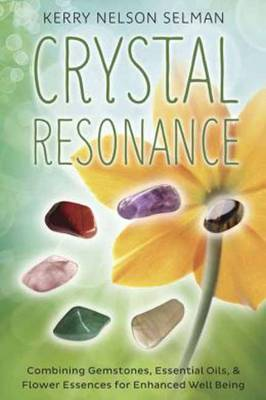 Picture of Crystal Resonance : Combining Gemstones, Essential Oils, and Flower Essences for Enhanced Well Being