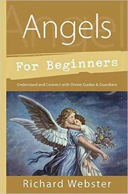 Picture of Angels for Beginners: Understand & Connect with Divine Guides & Guardians